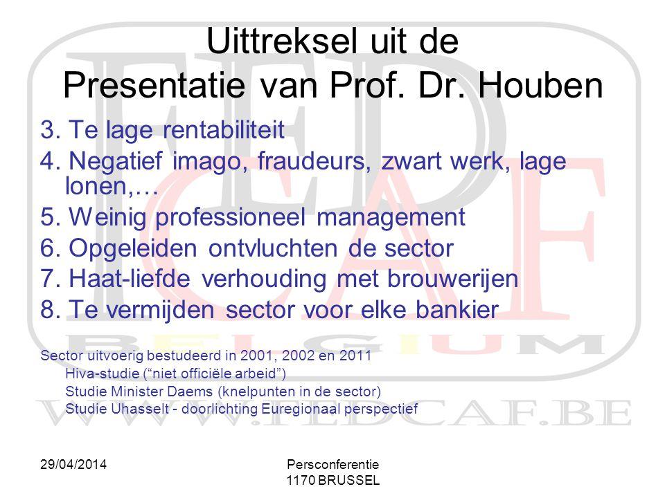 29/04/2014Persconferentie 1170 BRUSSEL 3. Te lage rentabiliteit 4. Negatief imago, fraudeurs, zwart werk, lage lonen,… 5. Weinig professioneel managem