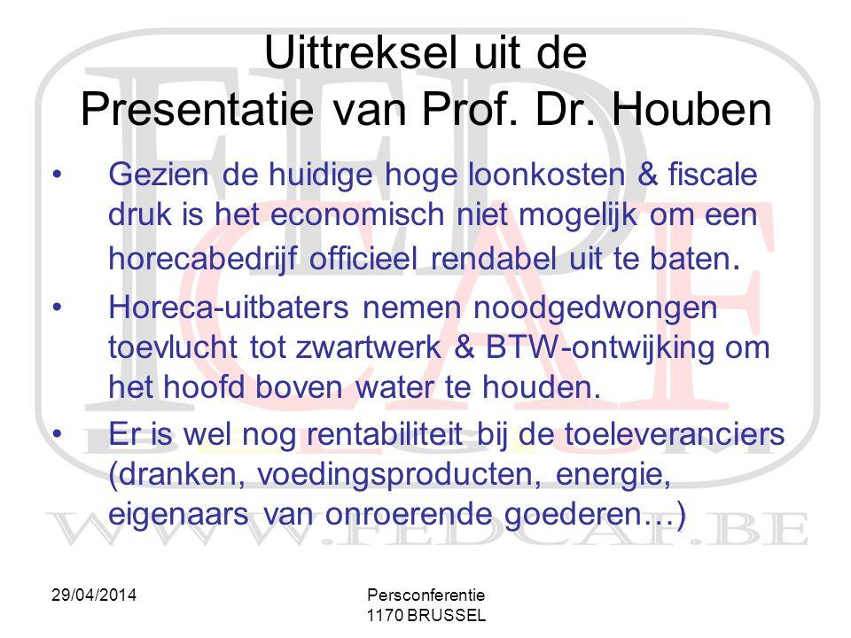 29/04/2014Persconferentie 1170 BRUSSEL •Gezien de huidige hoge loonkosten & fiscale druk is het economisch niet mogelijk om een horecabedrijf officiee