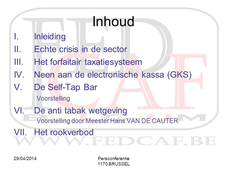 29/04/2014Persconferentie 1170 BRUSSEL Inhoud I.Inleiding II.Echte crisis in de sector III.Het forfaitair taxatiesysteem IV.Neen aan de electronische