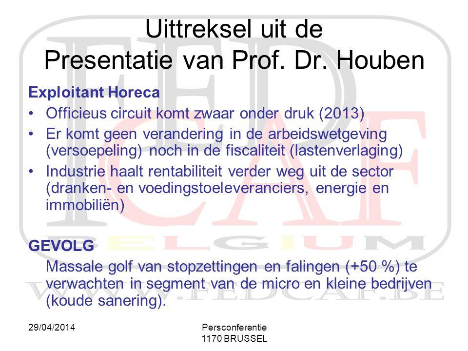 29/04/2014Persconferentie 1170 BRUSSEL Exploitant Horeca •Officieus circuit komt zwaar onder druk (2013) •Er komt geen verandering in de arbeidswetgev