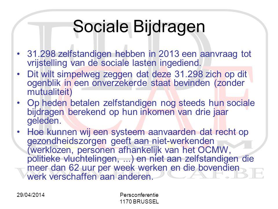 29/04/2014Persconferentie 1170 BRUSSEL Sociale Bijdragen •31.298 zelfstandigen hebben in 2013 een aanvraag tot vrijstelling van de sociale lasten ingediend.