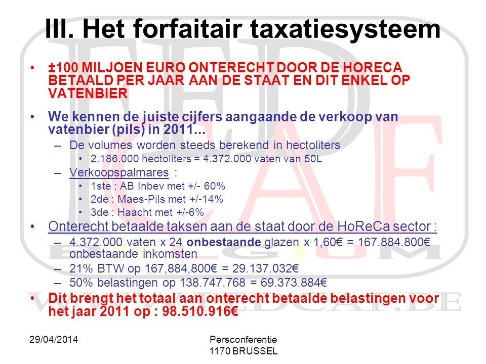 29/04/2014Persconferentie 1170 BRUSSEL III. Het forfaitair taxatiesysteem •±100 MILJOEN EURO ONTERECHT DOOR DE HORECA BETAALD PER JAAR AAN DE STAAT EN