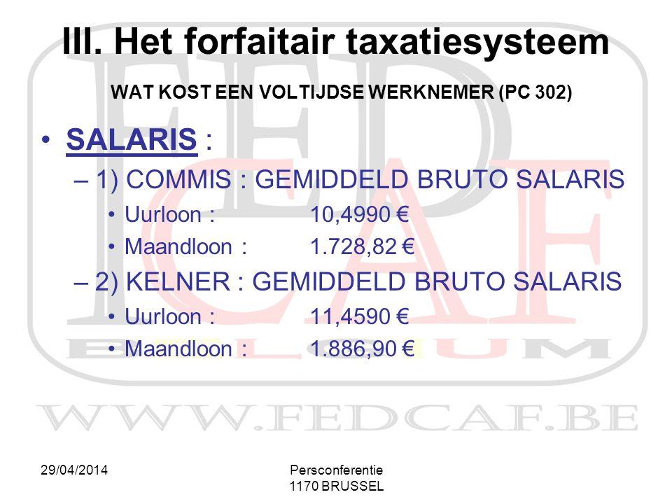 29/04/2014Persconferentie 1170 BRUSSEL III. Het forfaitair taxatiesysteem WAT KOST EEN VOLTIJDSE WERKNEMER (PC 302) •SALARIS : –1) COMMIS : GEMIDDELD