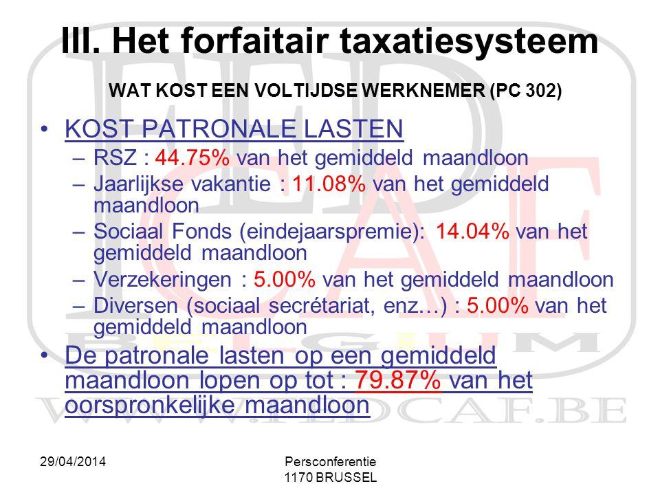 29/04/2014Persconferentie 1170 BRUSSEL III. Het forfaitair taxatiesysteem WAT KOST EEN VOLTIJDSE WERKNEMER (PC 302) •KOST PATRONALE LASTEN –RSZ : 44.7