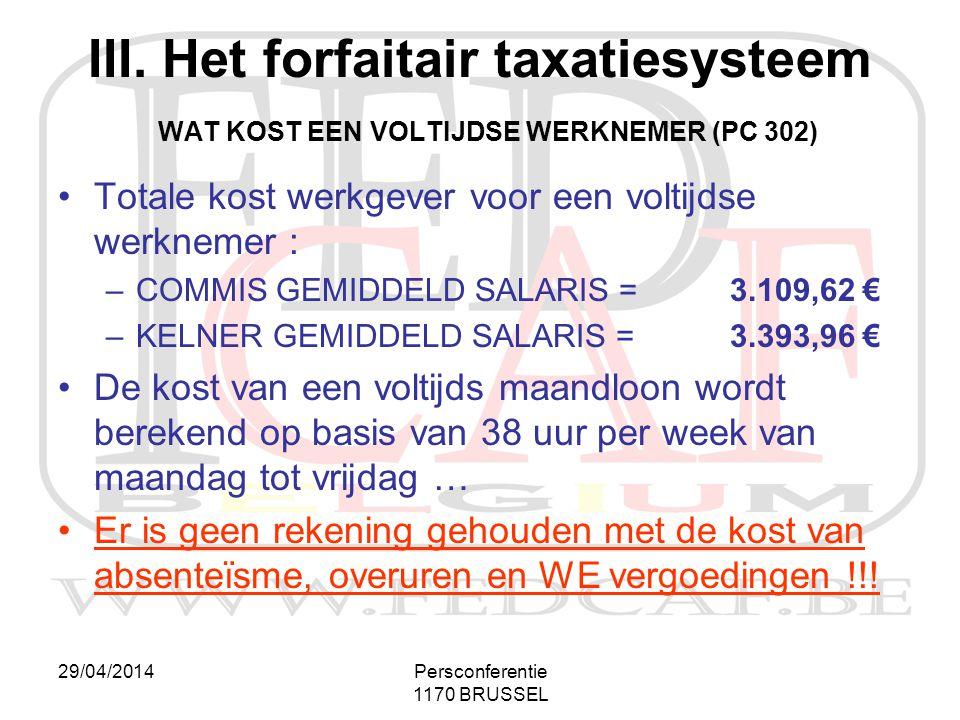 29/04/2014Persconferentie 1170 BRUSSEL III. Het forfaitair taxatiesysteem WAT KOST EEN VOLTIJDSE WERKNEMER (PC 302) •Totale kost werkgever voor een vo