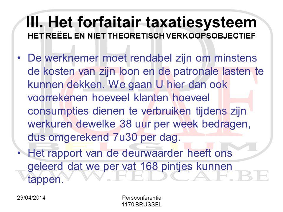 29/04/2014Persconferentie 1170 BRUSSEL III. Het forfaitair taxatiesysteem HET REËEL EN NIET THEORETISCH VERKOOPSOBJECTIEF •De werknemer moet rendabel