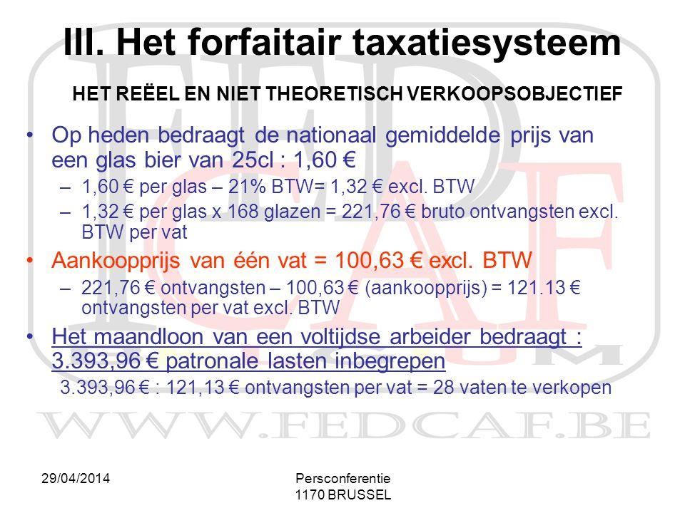29/04/2014Persconferentie 1170 BRUSSEL III. Het forfaitair taxatiesysteem HET REËEL EN NIET THEORETISCH VERKOOPSOBJECTIEF •Op heden bedraagt de nation