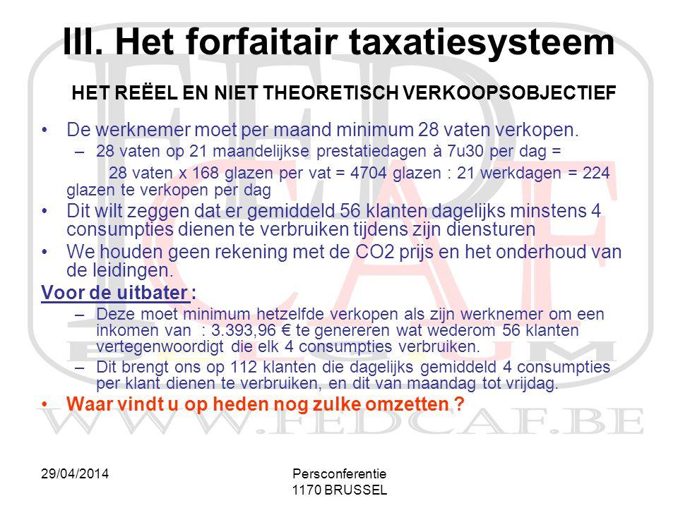 29/04/2014Persconferentie 1170 BRUSSEL III. Het forfaitair taxatiesysteem HET REËEL EN NIET THEORETISCH VERKOOPSOBJECTIEF •De werknemer moet per maand