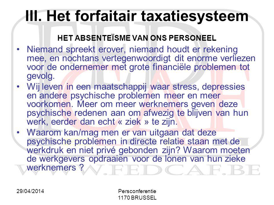29/04/2014Persconferentie 1170 BRUSSEL III. Het forfaitair taxatiesysteem HET ABSENTEÏSME VAN ONS PERSONEEL •Niemand spreekt erover, niemand houdt er