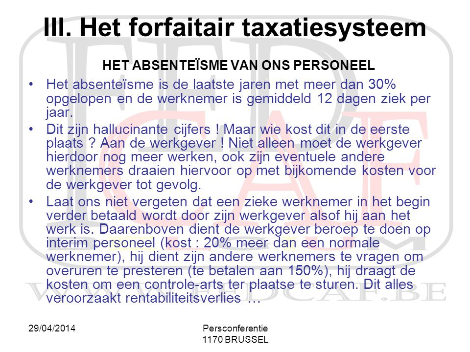 29/04/2014Persconferentie 1170 BRUSSEL III. Het forfaitair taxatiesysteem HET ABSENTEÏSME VAN ONS PERSONEEL •Het absenteïsme is de laatste jaren met m