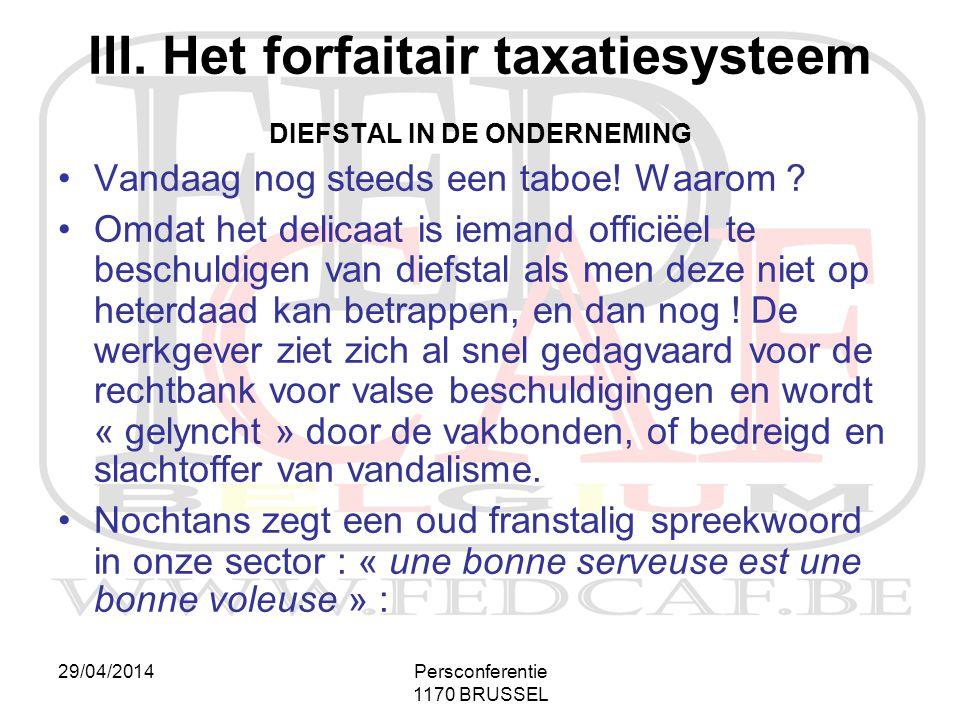 29/04/2014Persconferentie 1170 BRUSSEL III. Het forfaitair taxatiesysteem DIEFSTAL IN DE ONDERNEMING •Vandaag nog steeds een taboe! Waarom ? •Omdat he