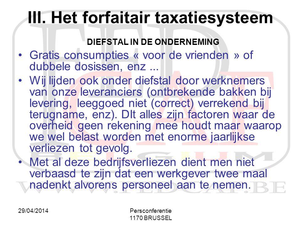 29/04/2014Persconferentie 1170 BRUSSEL III. Het forfaitair taxatiesysteem DIEFSTAL IN DE ONDERNEMING •Gratis consumpties « voor de vrienden » of dubbe