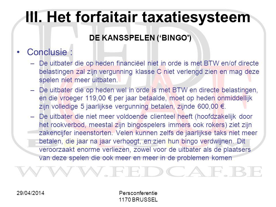 29/04/2014Persconferentie 1170 BRUSSEL III. Het forfaitair taxatiesysteem DE KANSSPELEN ('BINGO') •Conclusie : –De uitbater die op heden financiëel ni