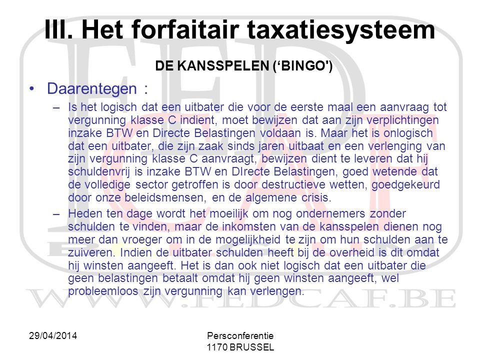 29/04/2014Persconferentie 1170 BRUSSEL III. Het forfaitair taxatiesysteem DE KANSSPELEN ('BINGO') •Daarentegen : –Is het logisch dat een uitbater die