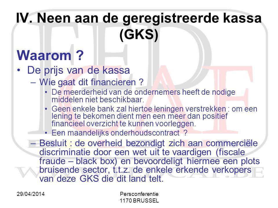 29/04/2014Persconferentie 1170 BRUSSEL Waarom ? •De prijs van de kassa –Wie gaat dit financieren ? •De meerderheid van de ondernemers heeft de nodige