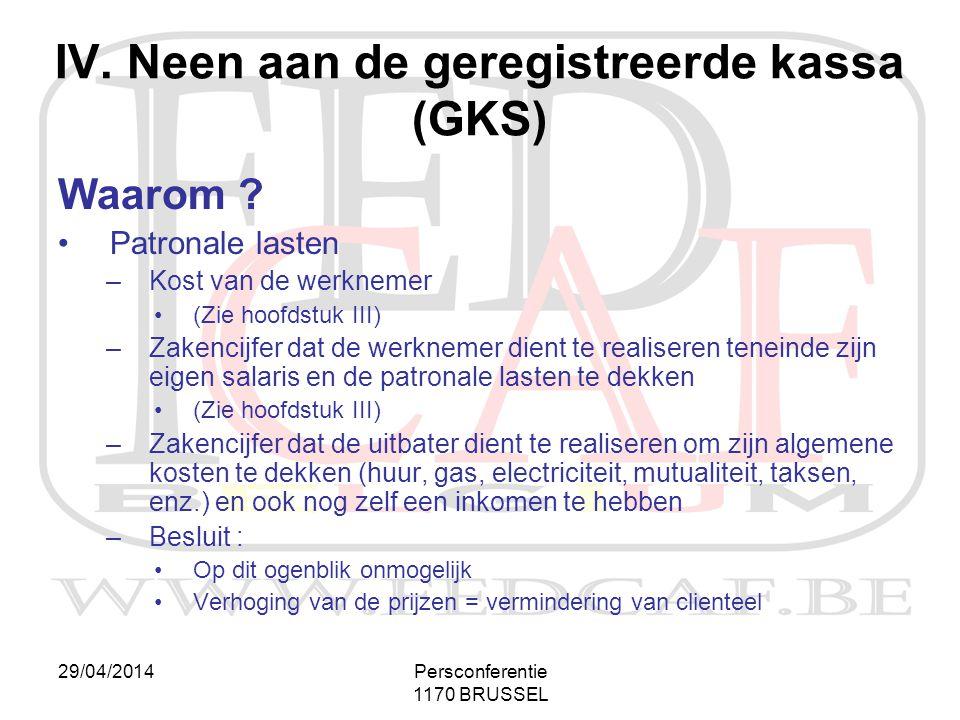 29/04/2014Persconferentie 1170 BRUSSEL Waarom ? •Patronale lasten –Kost van de werknemer •(Zie hoofdstuk III) –Zakencijfer dat de werknemer dient te r