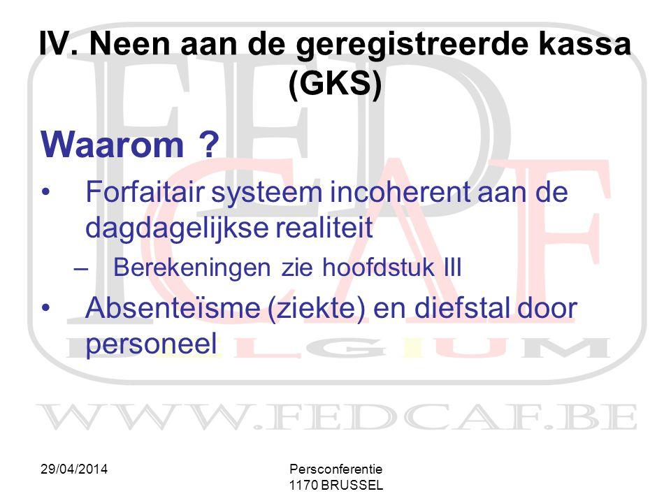 29/04/2014Persconferentie 1170 BRUSSEL Waarom ? •Forfaitair systeem incoherent aan de dagdagelijkse realiteit –Berekeningen zie hoofdstuk III •Absente