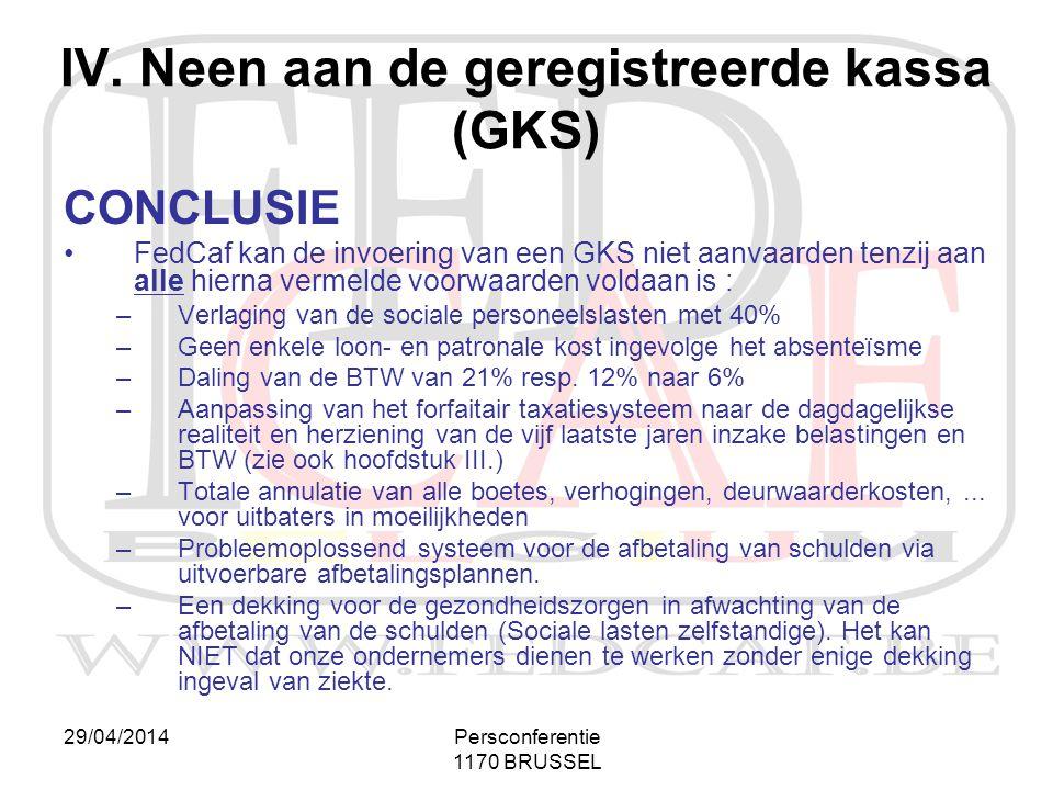 29/04/2014Persconferentie 1170 BRUSSEL CONCLUSIE •FedCaf kan de invoering van een GKS niet aanvaarden tenzij aan alle hierna vermelde voorwaarden vold