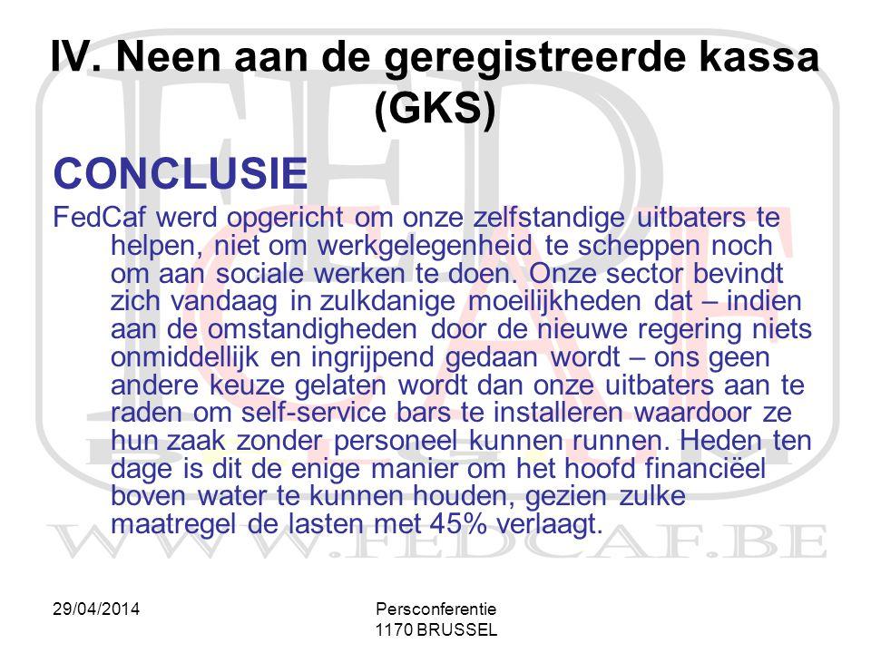 29/04/2014Persconferentie 1170 BRUSSEL CONCLUSIE FedCaf werd opgericht om onze zelfstandige uitbaters te helpen, niet om werkgelegenheid te scheppen n