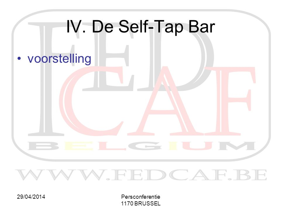 29/04/2014Persconferentie 1170 BRUSSEL IV. De Self-Tap Bar •voorstelling