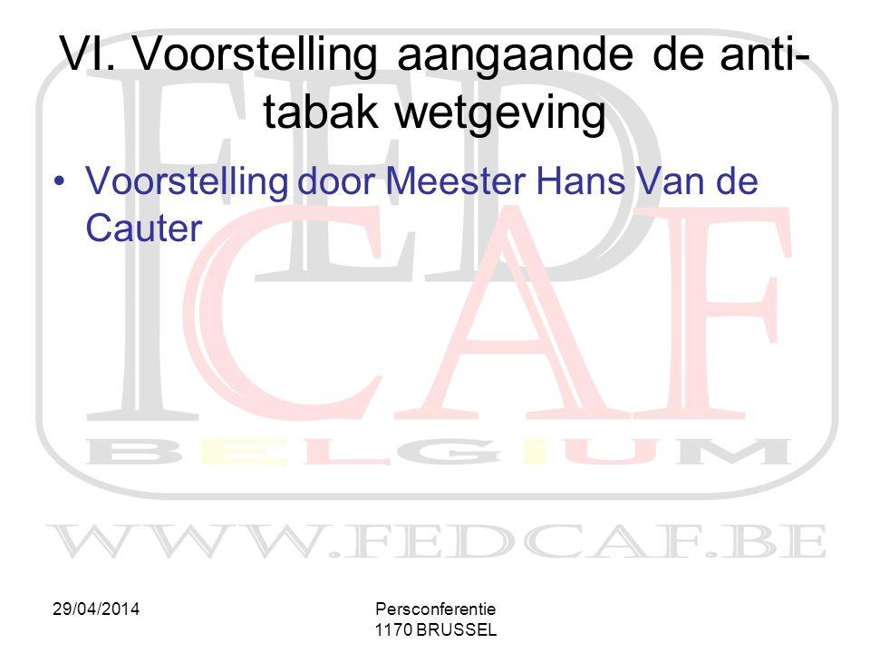 29/04/2014Persconferentie 1170 BRUSSEL VI. Voorstelling aangaande de anti- tabak wetgeving •Voorstelling door Meester Hans Van de Cauter