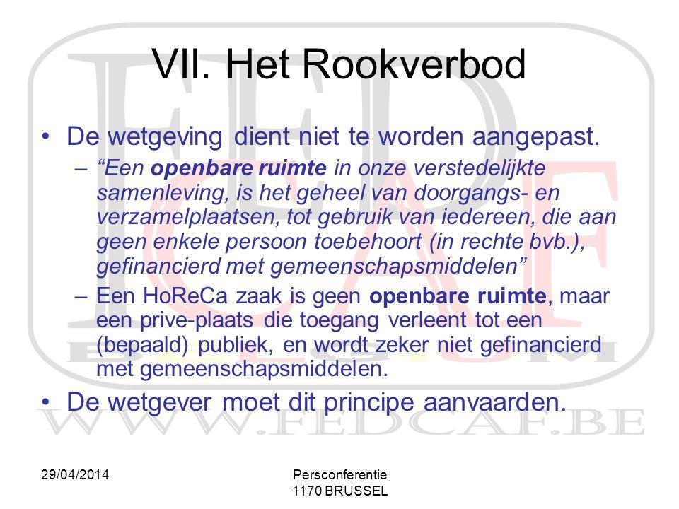 """29/04/2014Persconferentie 1170 BRUSSEL VII. Het Rookverbod •De wetgeving dient niet te worden aangepast. –""""Een openbare ruimte in onze verstedelijkte"""