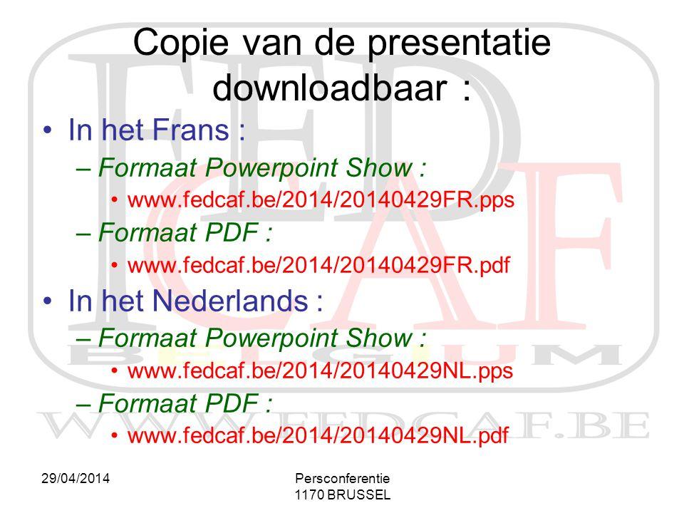 29/04/2014Persconferentie 1170 BRUSSEL Copie van de presentatie downloadbaar : •In het Frans : –Formaat Powerpoint Show : •www.fedcaf.be/2014/20140429