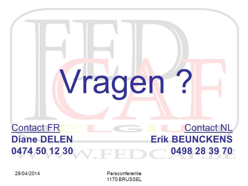 29/04/2014Persconferentie 1170 BRUSSEL Vragen ? Contact FR Diane DELEN 0474 50 12 30 Contact NL Erik BEUNCKENS 0498 28 39 70