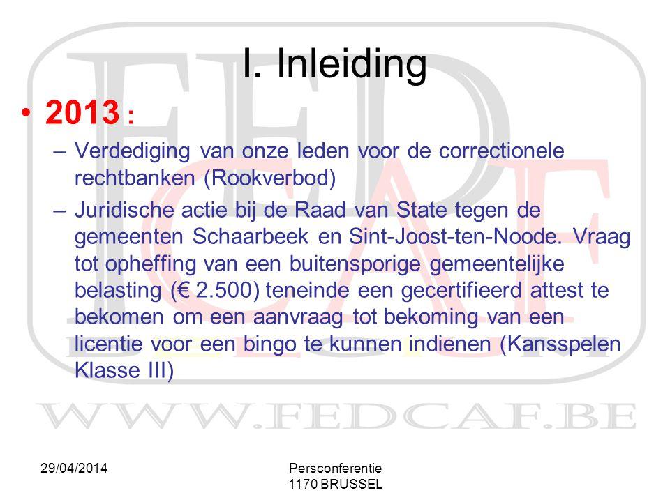 29/04/2014Persconferentie 1170 BRUSSEL I. Inleiding •2013 : –Verdediging van onze leden voor de correctionele rechtbanken (Rookverbod) –Juridische act