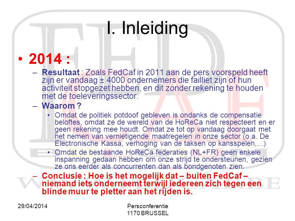 29/04/2014Persconferentie 1170 BRUSSEL •2014 : –Resultaat : Zoals FedCaf in 2011 aan de pers voorspeld heeft zijn er vandaag ± 4000 ondernemers die fa