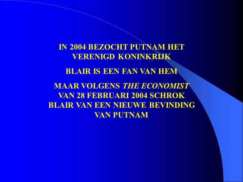 IN 2004 BEZOCHT PUTNAM HET VERENIGD KONINKRIJK BLAIR IS EEN FAN VAN HEM MAAR VOLGENS THE ECONOMIST VAN 28 FEBRUARI 2004 SCHROK BLAIR VAN EEN NIEUWE BEVINDING VAN PUTNAM