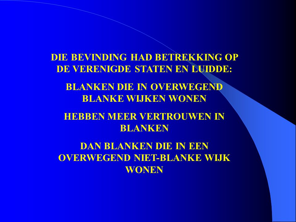 DIE BEVINDING HAD BETREKKING OP DE VERENIGDE STATEN EN LUIDDE: BLANKEN DIE IN OVERWEGEND BLANKE WIJKEN WONEN HEBBEN MEER VERTROUWEN IN BLANKEN DAN BLANKEN DIE IN EEN OVERWEGEND NIET-BLANKE WIJK WONEN