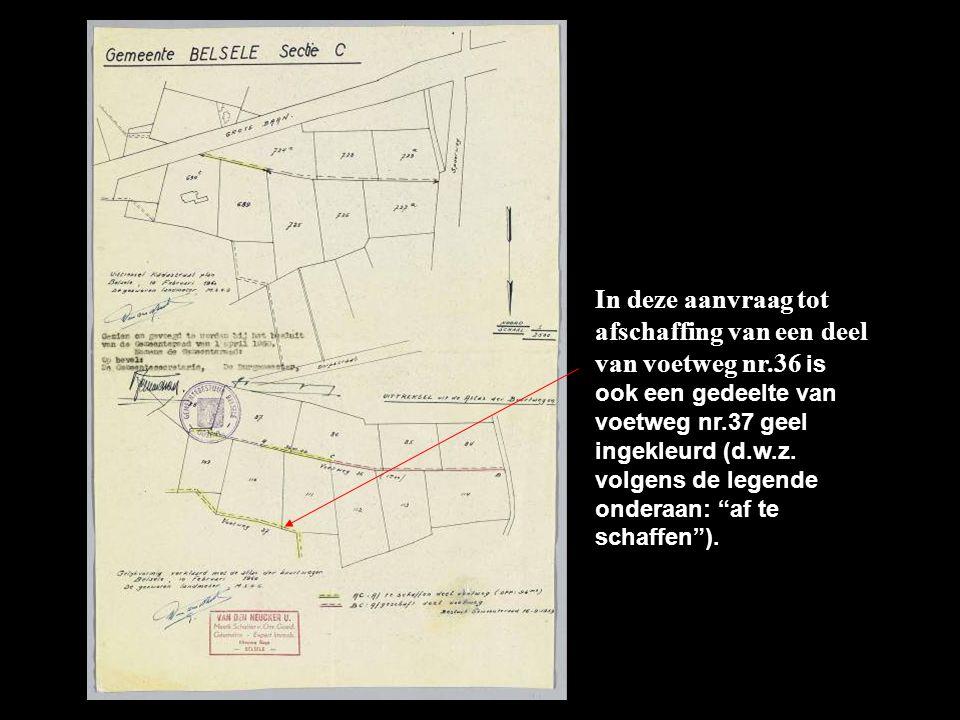In deze aanvraag tot afschaffing van een deel van voetweg nr.36 is ook een gedeelte van voetweg nr.37 geel ingekleurd (d.w.z.