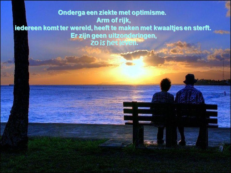 Onderga een ziekte met optimisme.