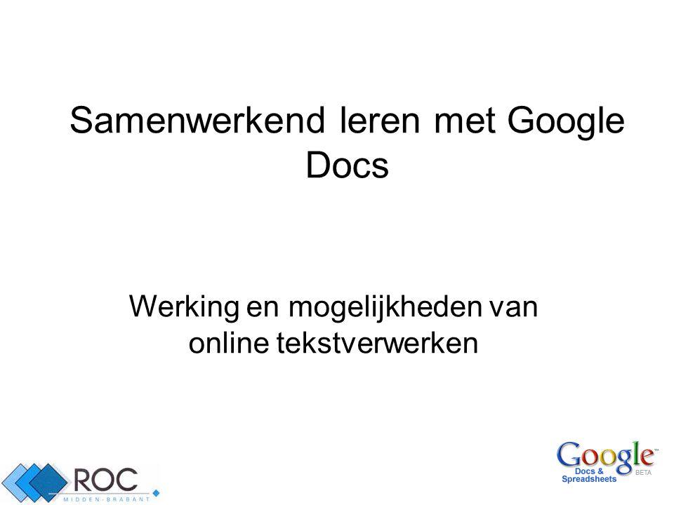 1 Samenwerkend leren met Google Docs Werking en mogelijkheden van online tekstverwerken