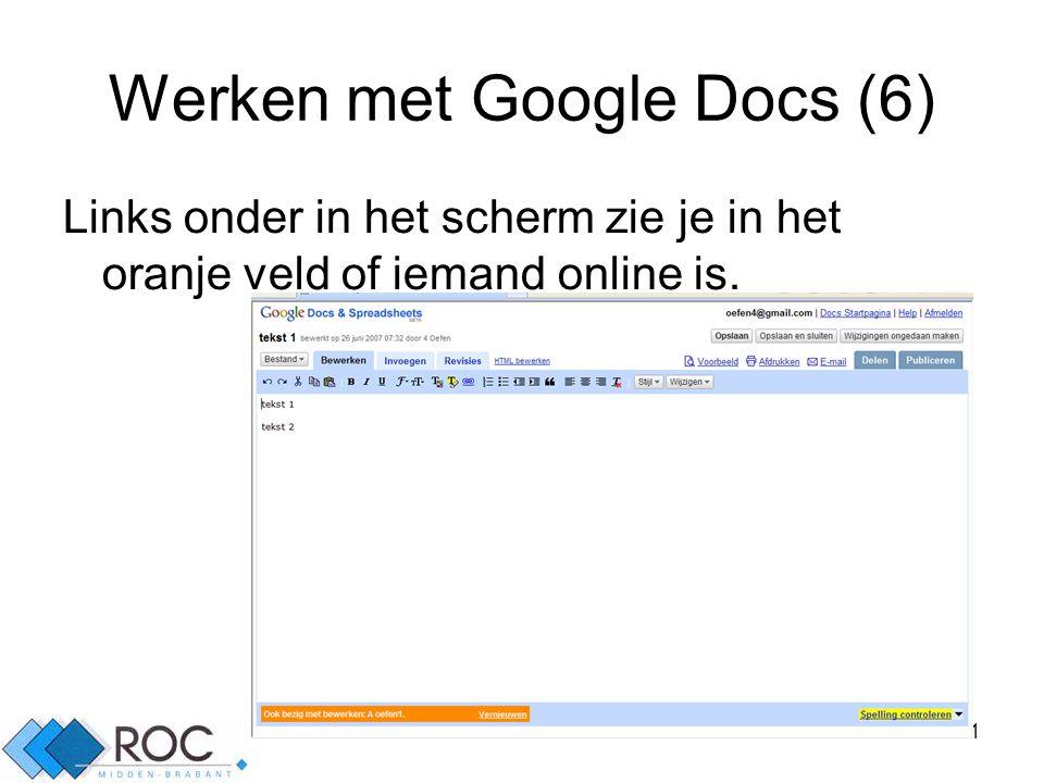 11 Werken met Google Docs (6) Links onder in het scherm zie je in het oranje veld of iemand online is.