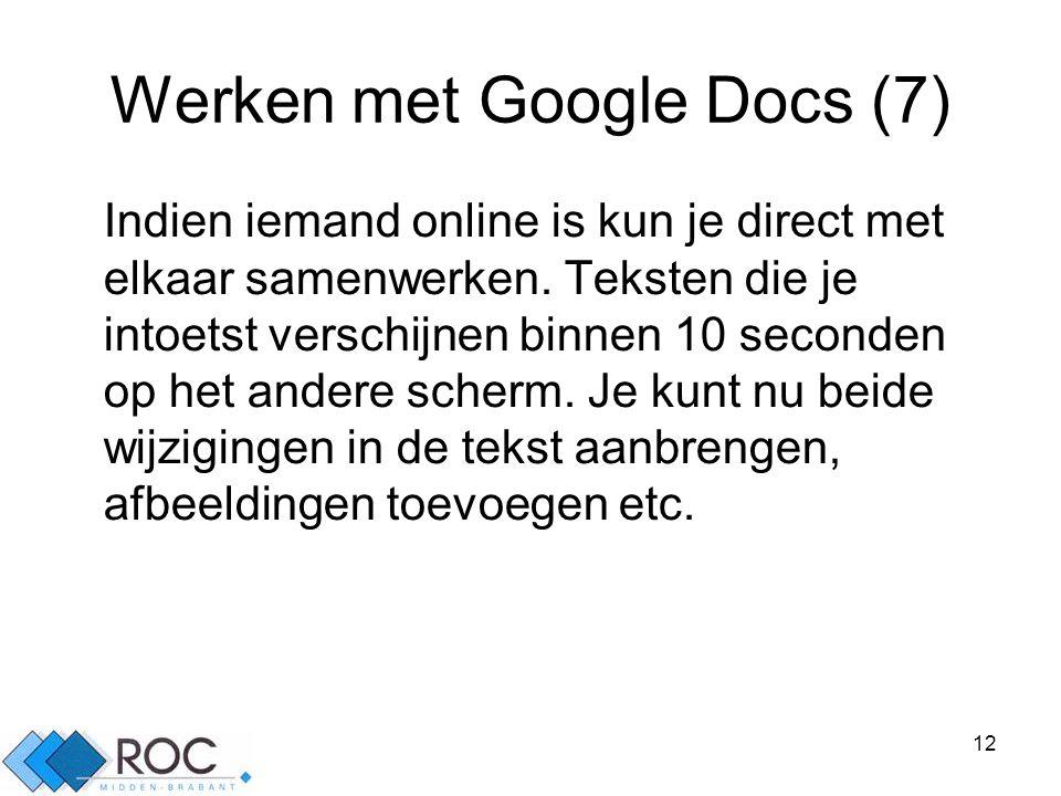 12 Werken met Google Docs (7) Indien iemand online is kun je direct met elkaar samenwerken.