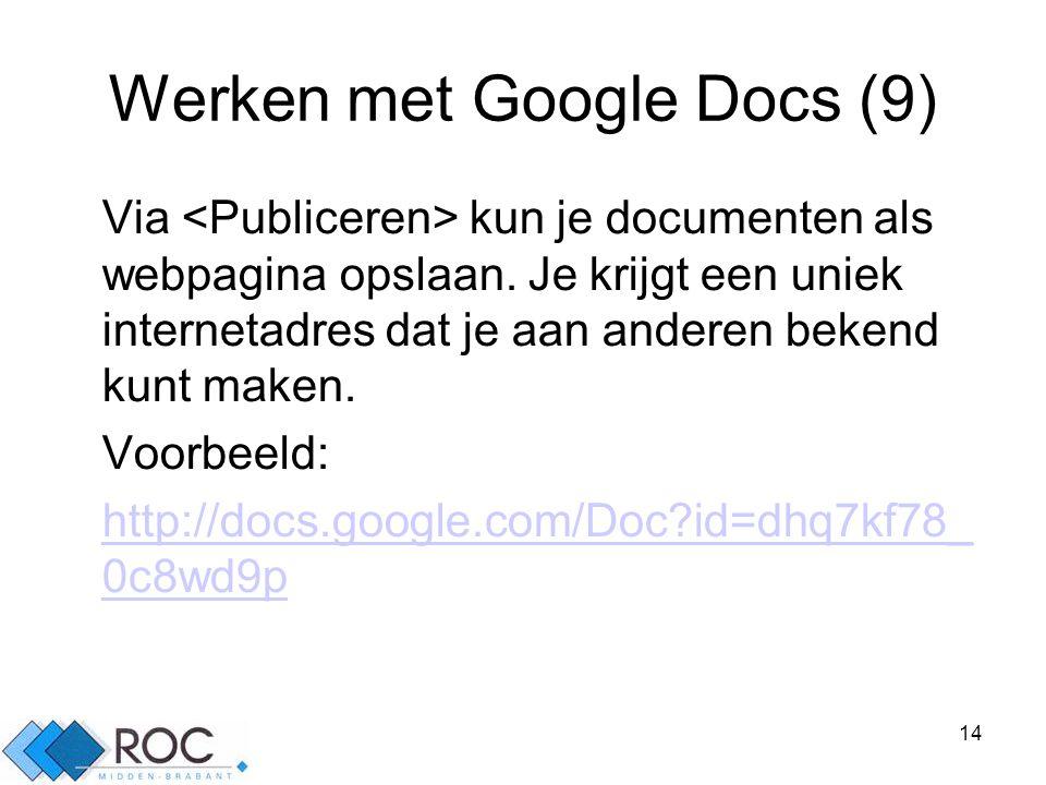 14 Werken met Google Docs (9) Via kun je documenten als webpagina opslaan.
