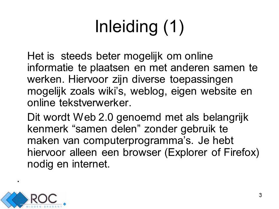 3 Inleiding (1) Het is steeds beter mogelijk om online informatie te plaatsen en met anderen samen te werken.
