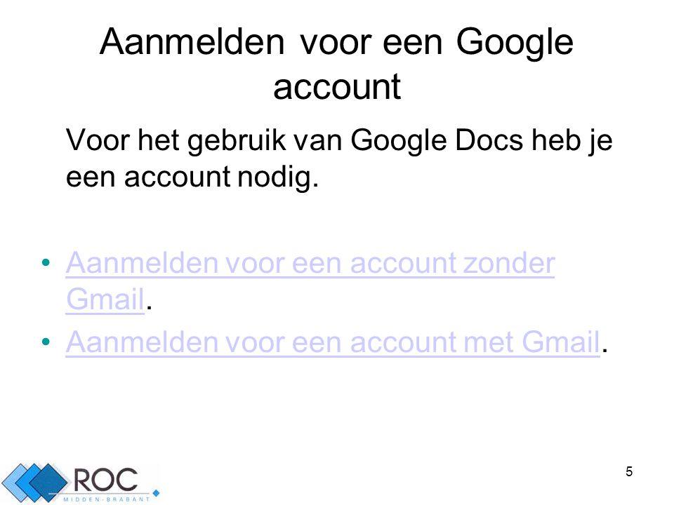 5 Aanmelden voor een Google account Voor het gebruik van Google Docs heb je een account nodig.