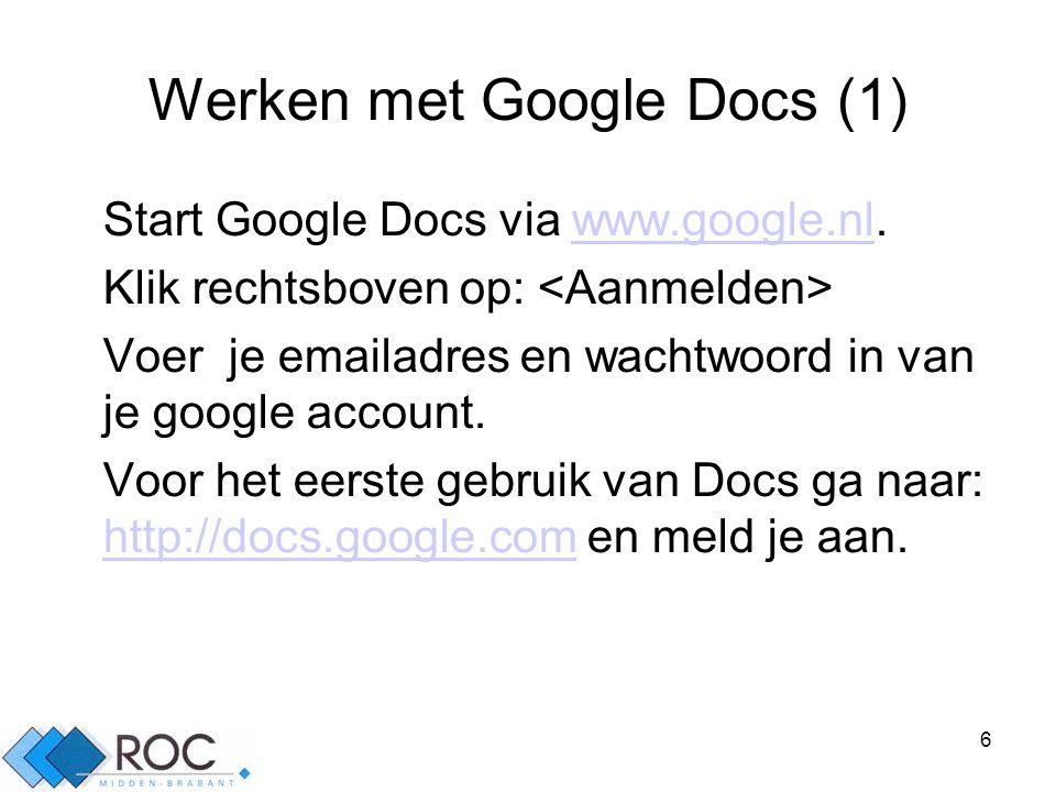 6 Werken met Google Docs (1) Start Google Docs via www.google.nl.www.google.nl Klik rechtsboven op: Voer je emailadres en wachtwoord in van je google account.