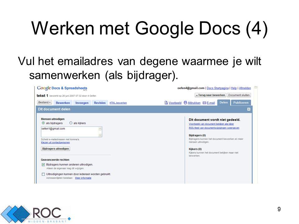 9 Werken met Google Docs (4) Vul het emailadres van degene waarmee je wilt samenwerken (als bijdrager).
