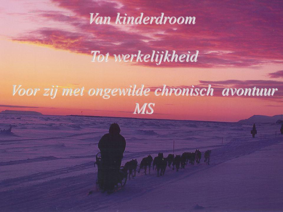 Van kinderdroom Tot werkelijkheid Tot werkelijkheid Voor zij met ongewilde chronisch avontuur Voor zij met ongewilde chronisch avontuur MS MS