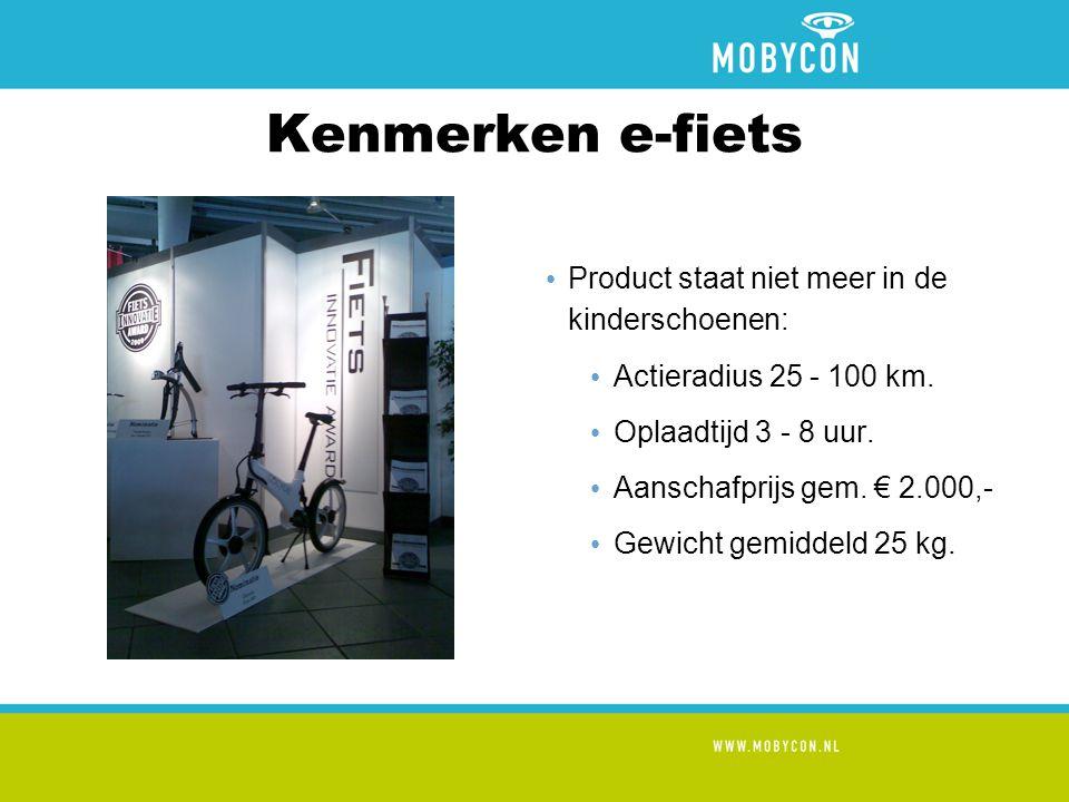 Kenmerken e-fiets • Product staat niet meer in de kinderschoenen: • Actieradius 25 - 100 km.