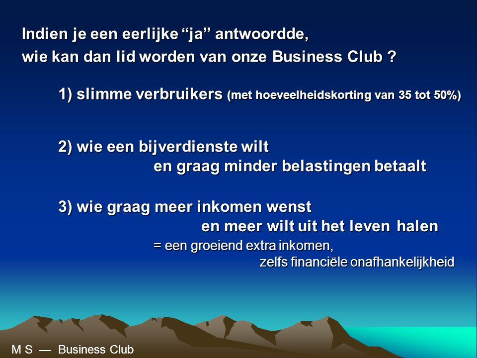 Indien je een eerlijke ja antwoordde, wie kan dan lid worden van onze Business Club .