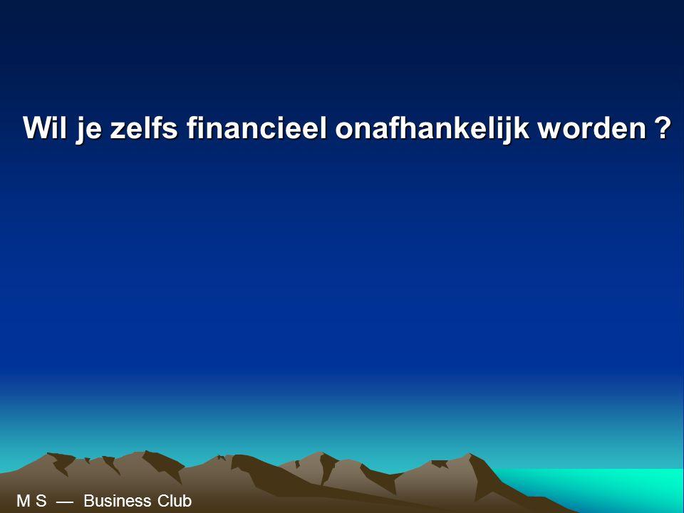 Wil je zelfs financieel onafhankelijk worden ? M S — Business Club