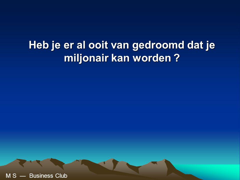 Heb je er al ooit van gedroomd dat je miljonair kan worden ? M S — Business Club