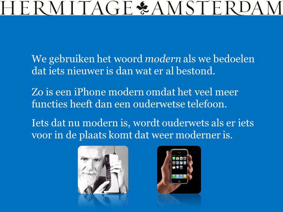 Zo is een iPhone modern omdat het veel meer functies heeft dan een ouderwetse telefoon. We gebruiken het woord modern als we bedoelen dat iets nieuwer