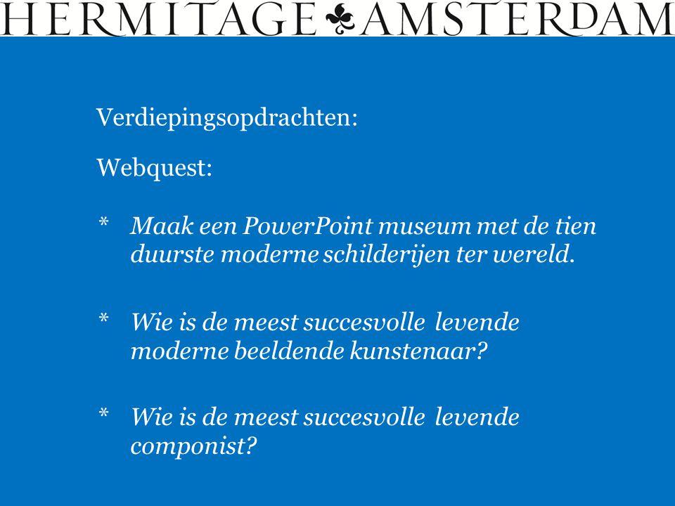 Verdiepingsopdrachten: Webquest: *Maak een PowerPoint museum met de tien duurste moderne schilderijen ter wereld. *Wie is de meest succesvolle levende