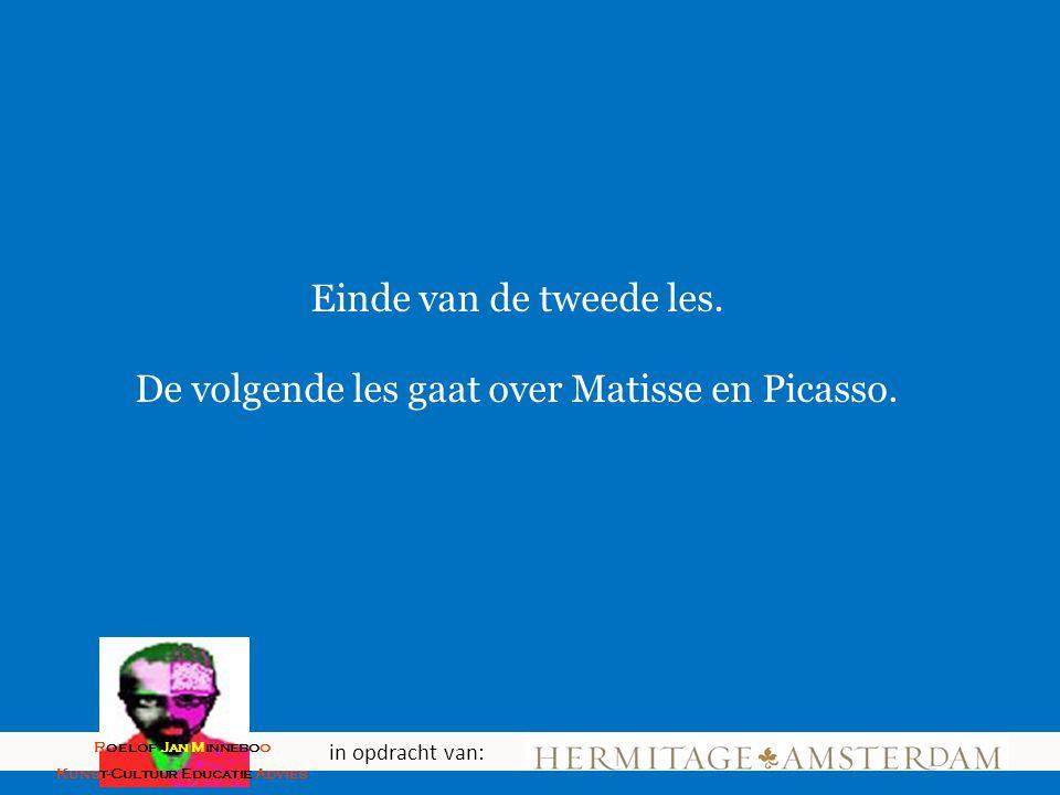 Einde van de tweede les. De volgende les gaat over Matisse en Picasso. in opdracht van: Roelof Jan Minneboo Kunst-Cultuur Educatie Advies